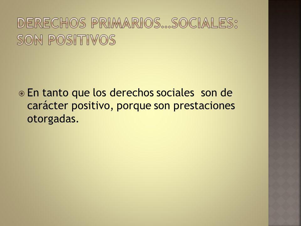 DERECHOS PRIMARIOS…SOCIALES: SON POSITIVOS