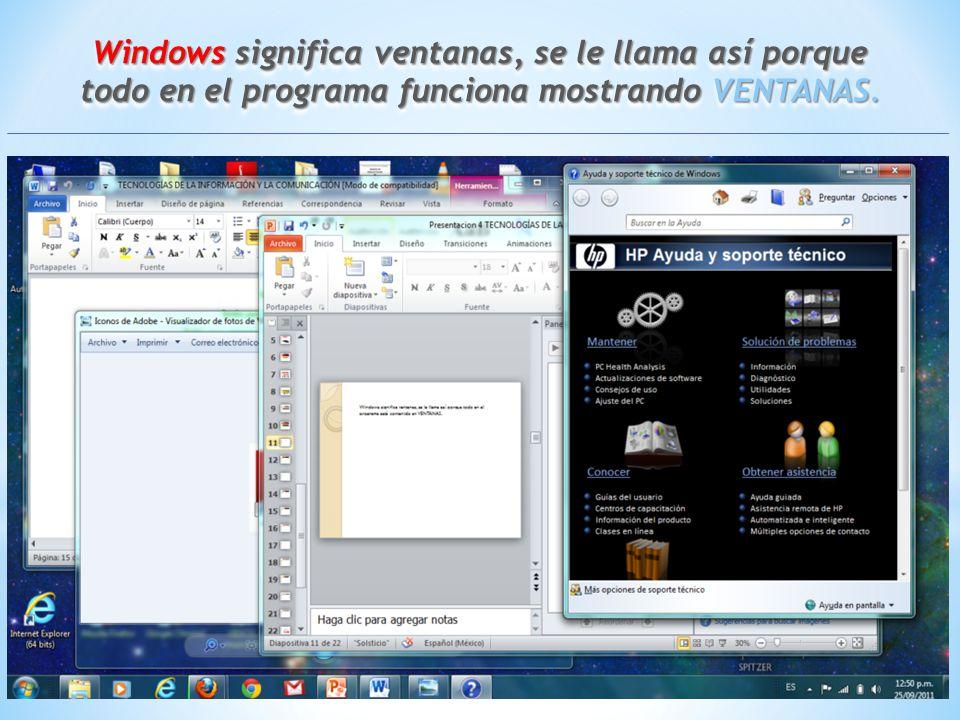 Windows significa ventanas, se le llama así porque todo en el programa funciona mostrando VENTANAS.