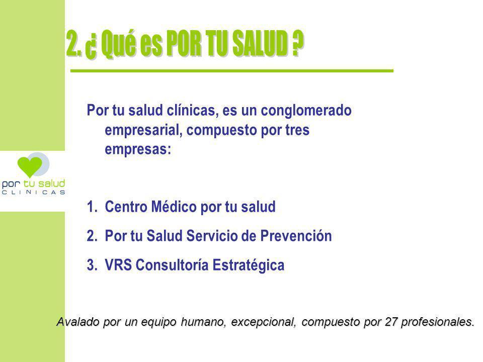 2. ¿ Qué es POR TU SALUD Por tu salud clínicas, es un conglomerado empresarial, compuesto por tres empresas: