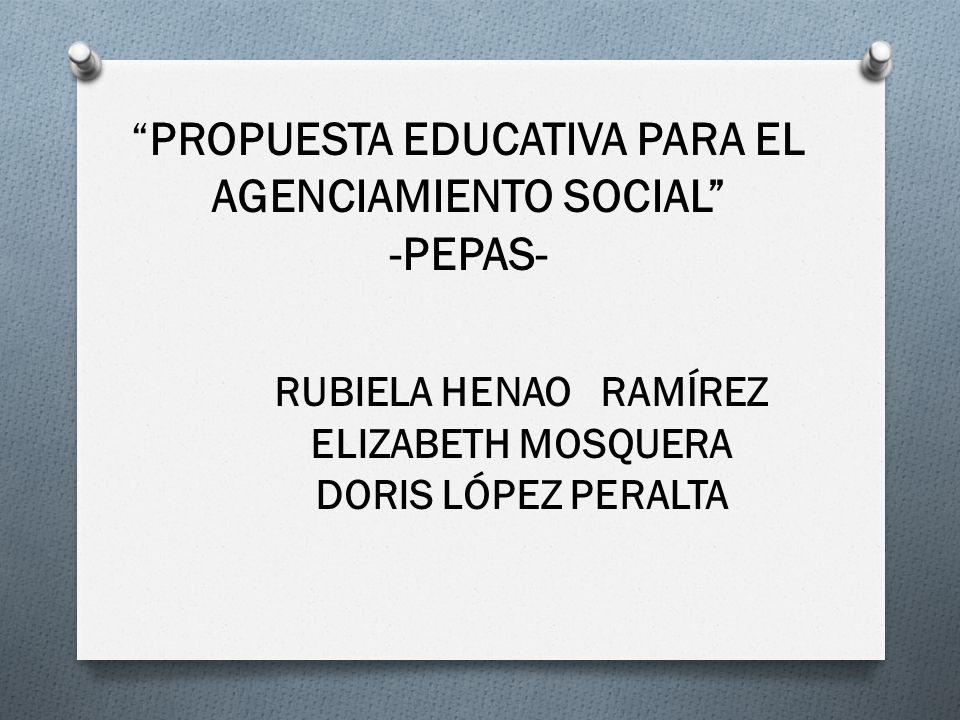 PROPUESTA EDUCATIVA PARA EL AGENCIAMIENTO SOCIAL -PEPAS-