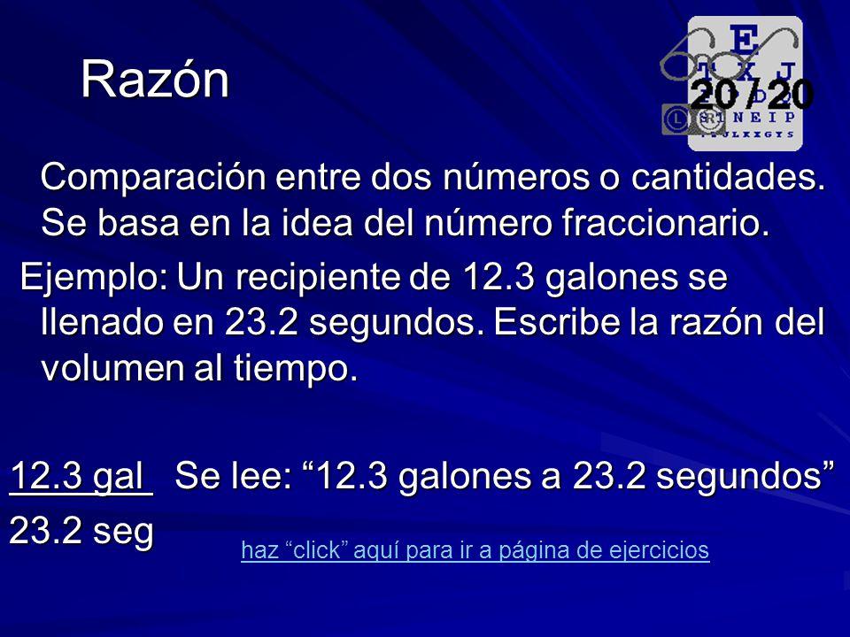 Razón Comparación entre dos números o cantidades. Se basa en la idea del número fraccionario.