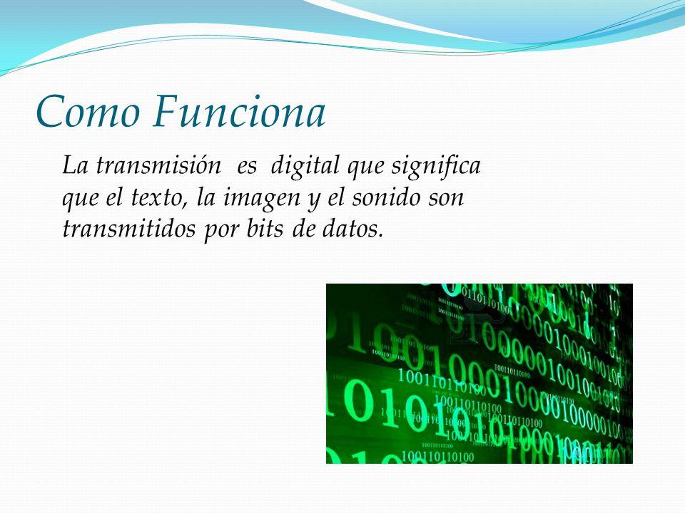 Como Funciona La transmisión es digital que significa que el texto, la imagen y el sonido son transmitidos por bits de datos.