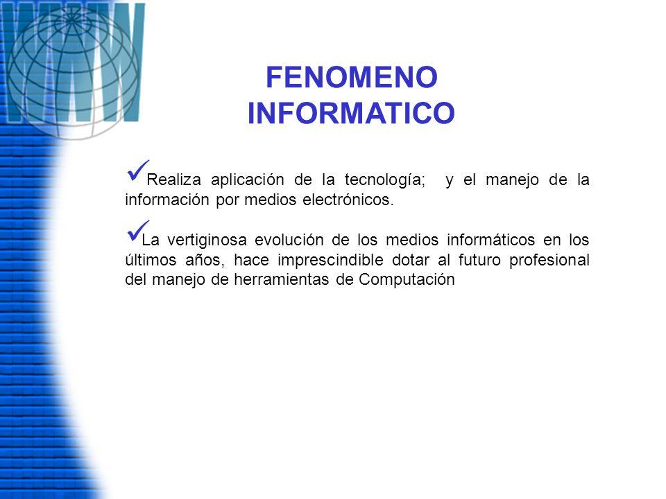 FENOMENO INFORMATICO Realiza aplicación de la tecnología; y el manejo de la información por medios electrónicos.