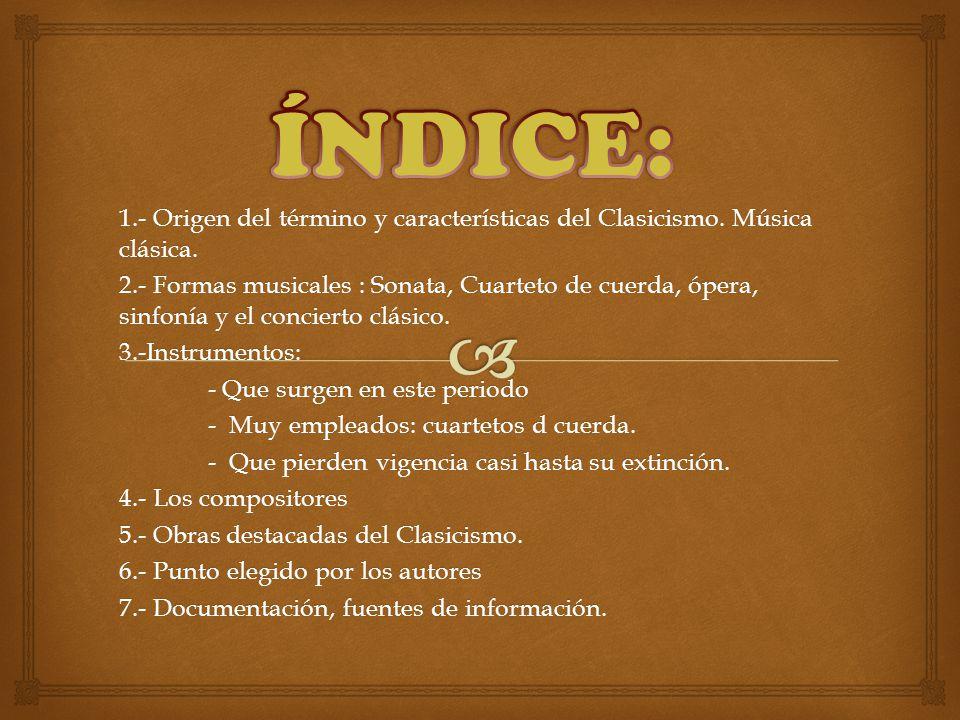 ÍNDICE: 1.- Origen del término y características del Clasicismo. Música clásica.