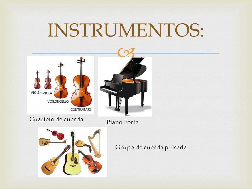 INSTRUMENTOS: Cuarteto de cuerda Piano Forte Grupo de cuerda pulsada
