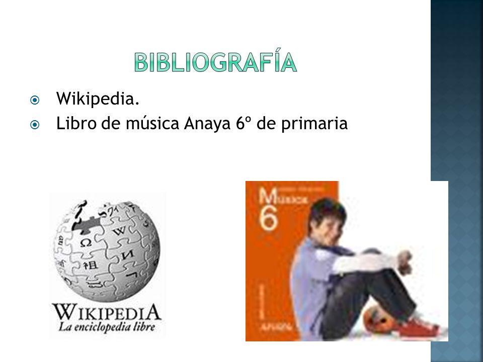 BIBLIOGRAFÍA Wikipedia. Libro de música Anaya 6º de primaria