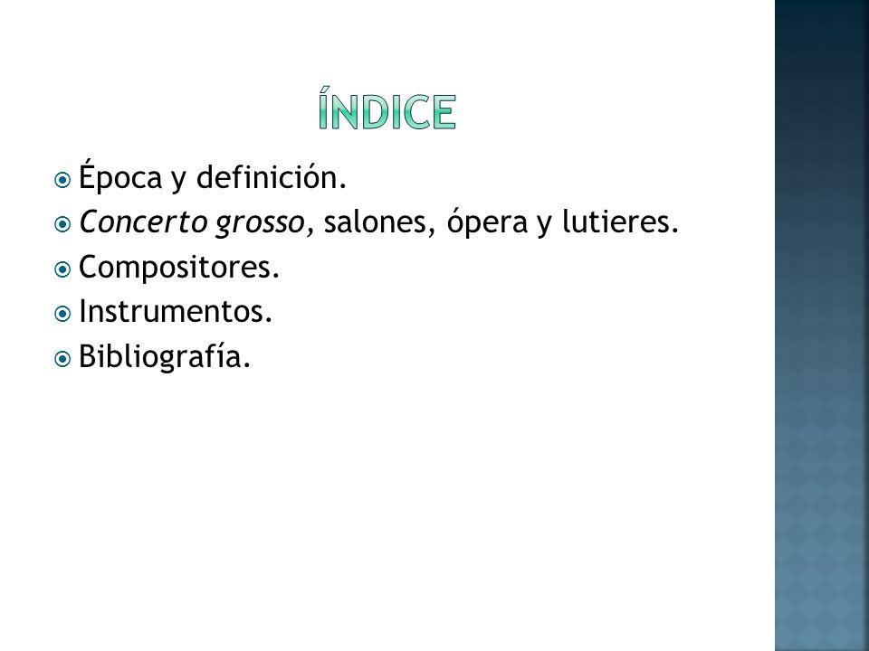 ÍNDICE Época y definición. Concerto grosso, salones, ópera y lutieres.