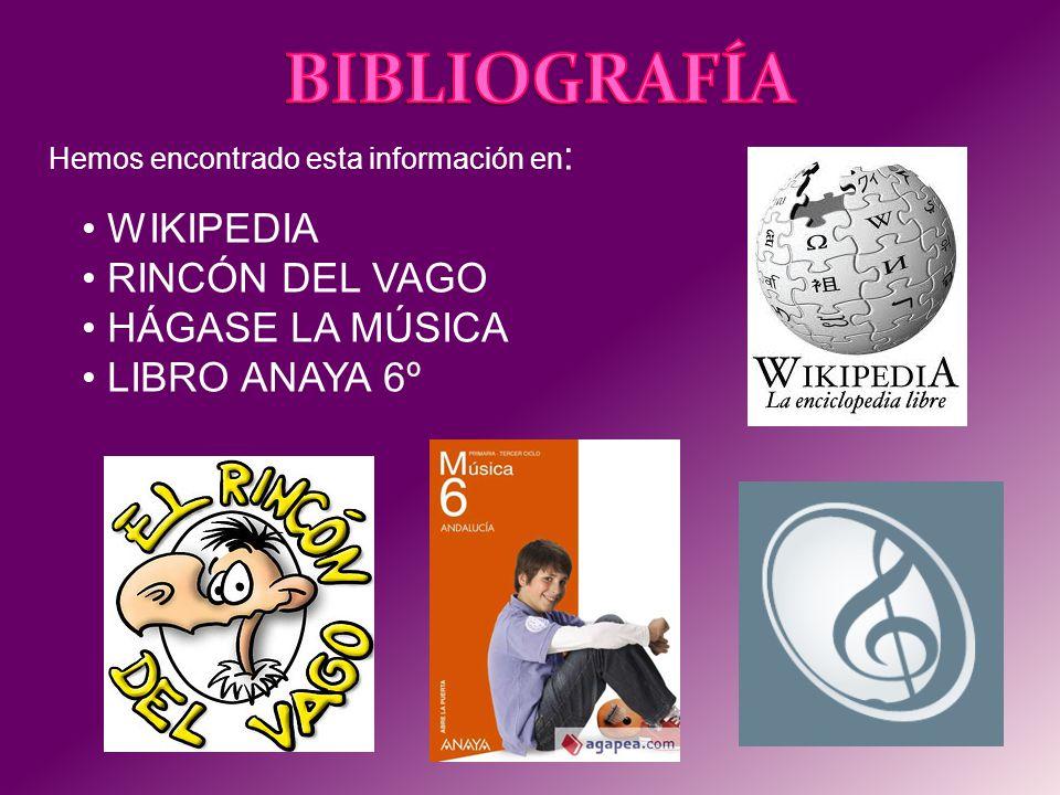 BIBLIOGRAFÍA WIKIPEDIA RINCÓN DEL VAGO HÁGASE LA MÚSICA LIBRO ANAYA 6º