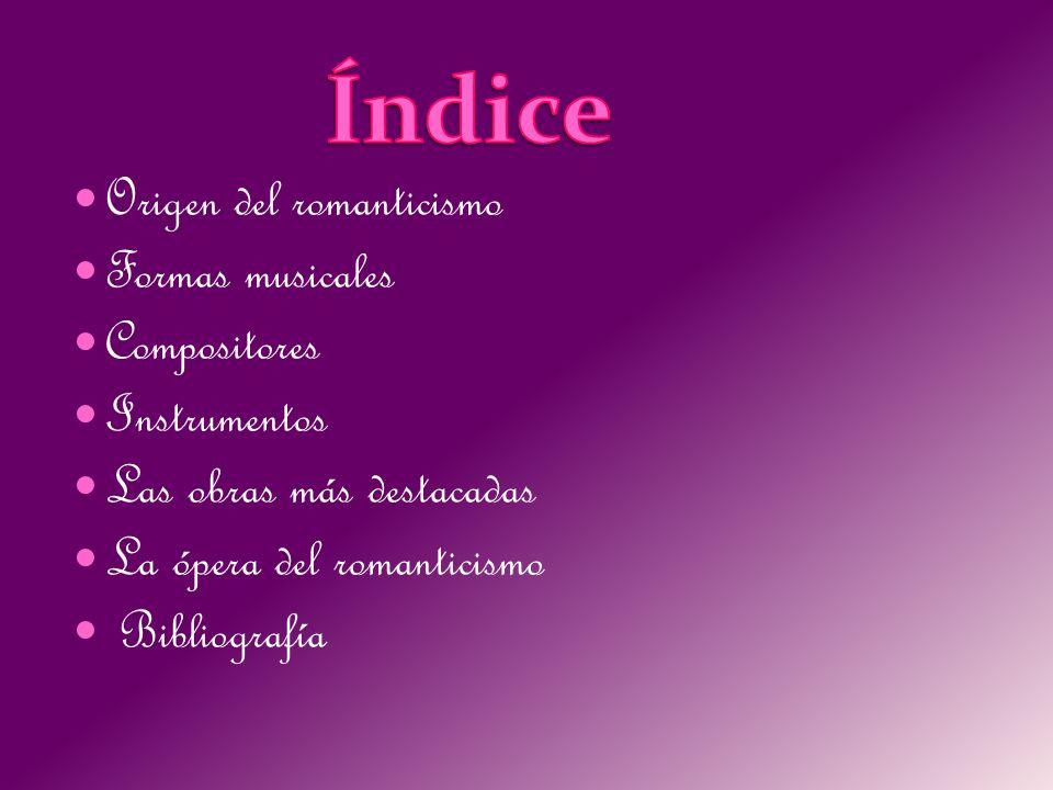 Índice Origen del romanticismo Formas musicales Compositores