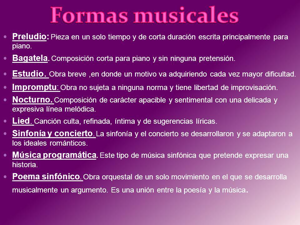 Formas musicales Preludio: Pieza en un solo tiempo y de corta duración escrita principalmente para piano.