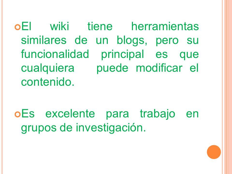 El wiki tiene herramientas similares de un blogs, pero su funcionalidad principal es que cualquiera puede modificar el contenido.