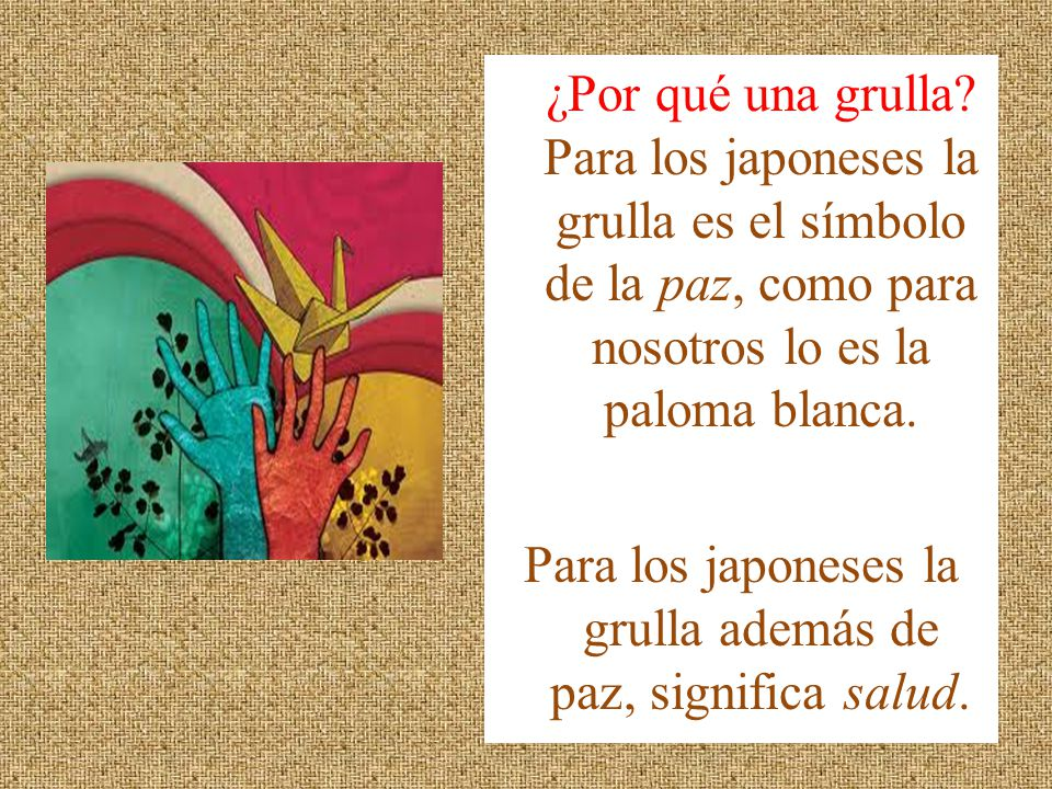 Para los japoneses la grulla además de paz, significa salud.