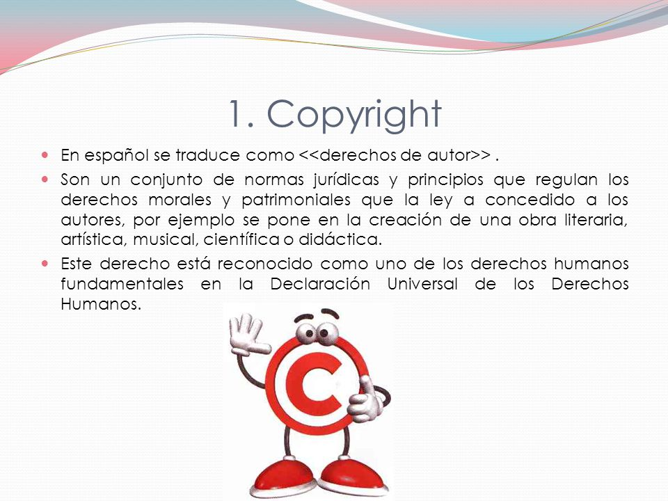 1. Copyright En español se traduce como <<derechos de autor>> .