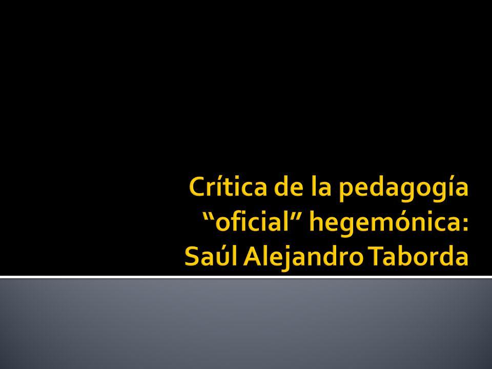 Crítica de la pedagogía oficial hegemónica: Saúl Alejandro Taborda