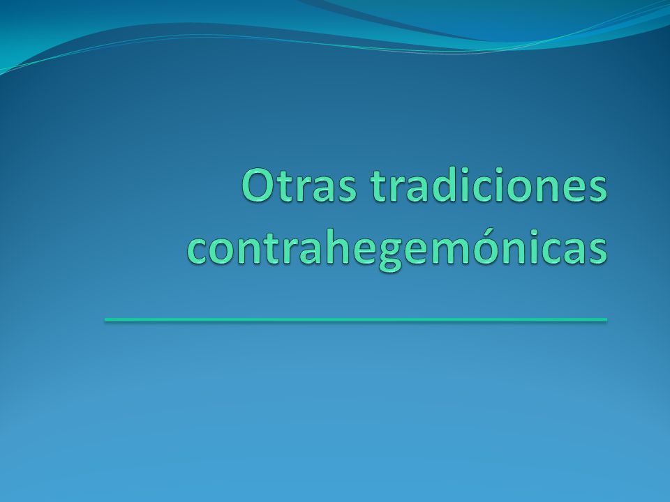 Otras tradiciones contrahegemónicas