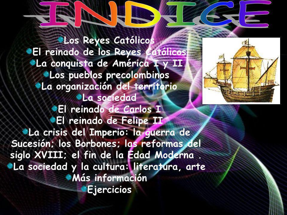 INDICE Los Reyes Católicos El reinado de los Reyes Católicos