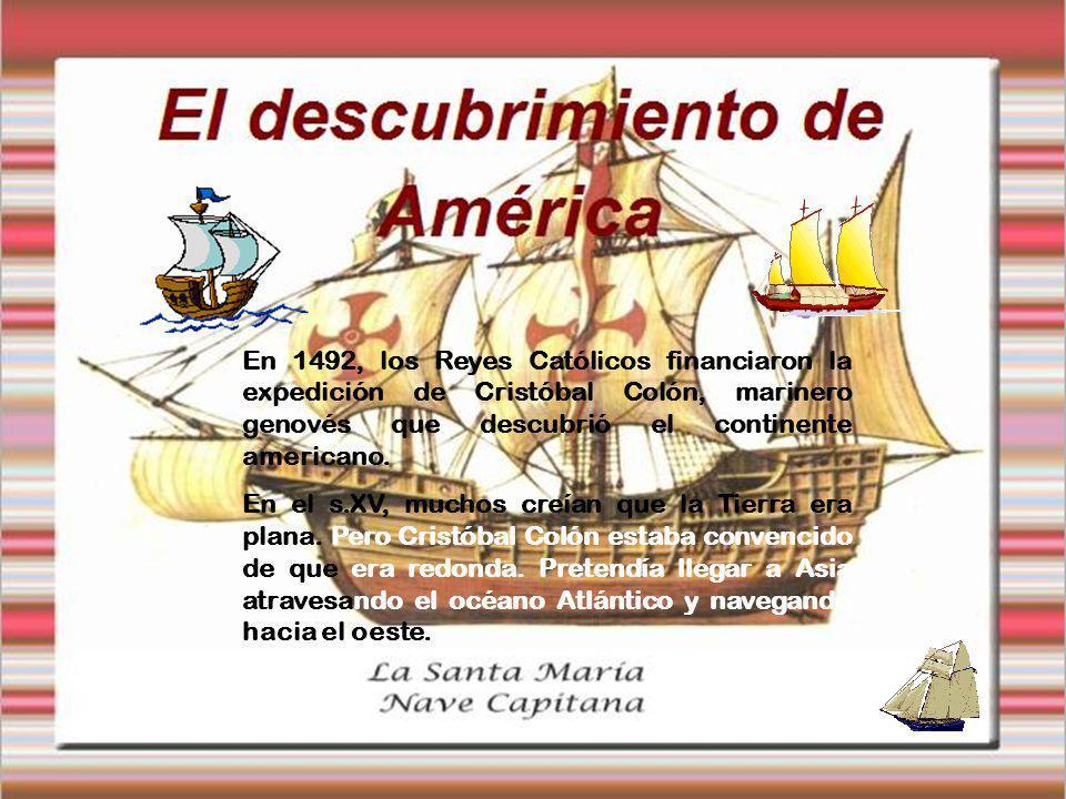En 1492, los Reyes Católicos financiaron la expedición de Cristóbal Colón, marinero genovés que descubrió el continente americano.