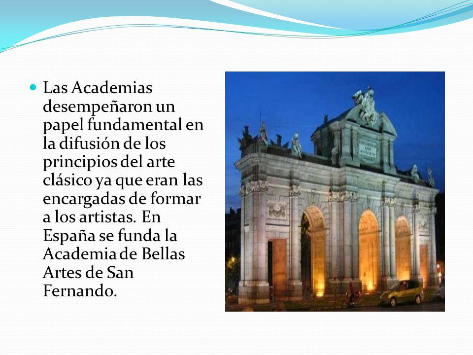 Las Academias desempeñaron un papel fundamental en la difusión de los principios del arte clásico ya que eran las encargadas de formar a los artistas.