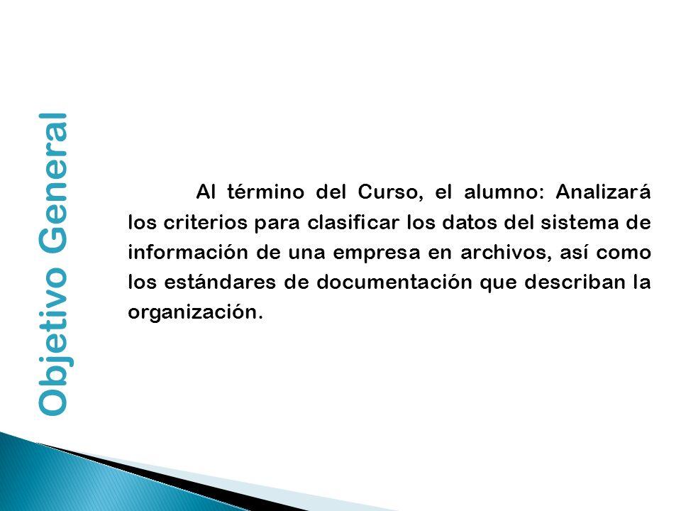 Al término del Curso, el alumno: Analizará los criterios para clasificar los datos del sistema de información de una empresa en archivos, así como los estándares de documentación que describan la organización.
