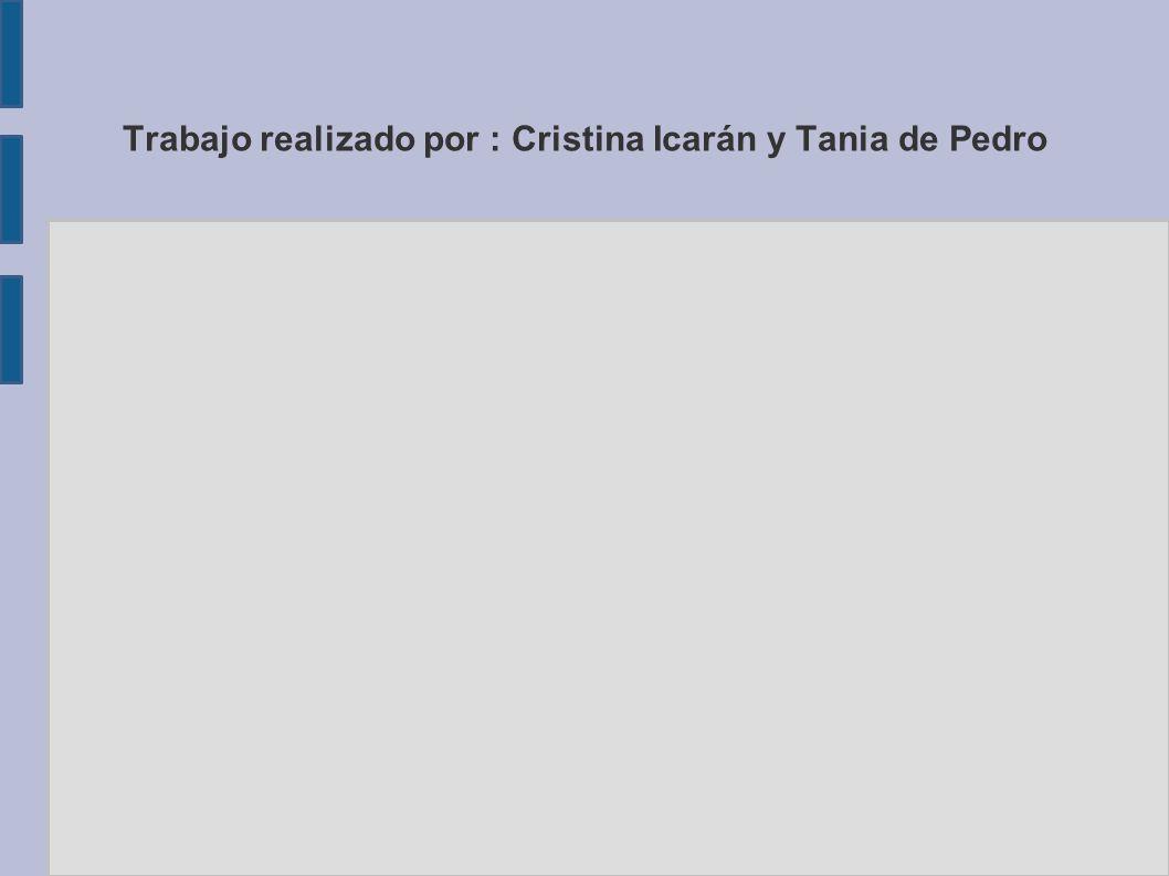 Trabajo realizado por : Cristina Icarán y Tania de Pedro