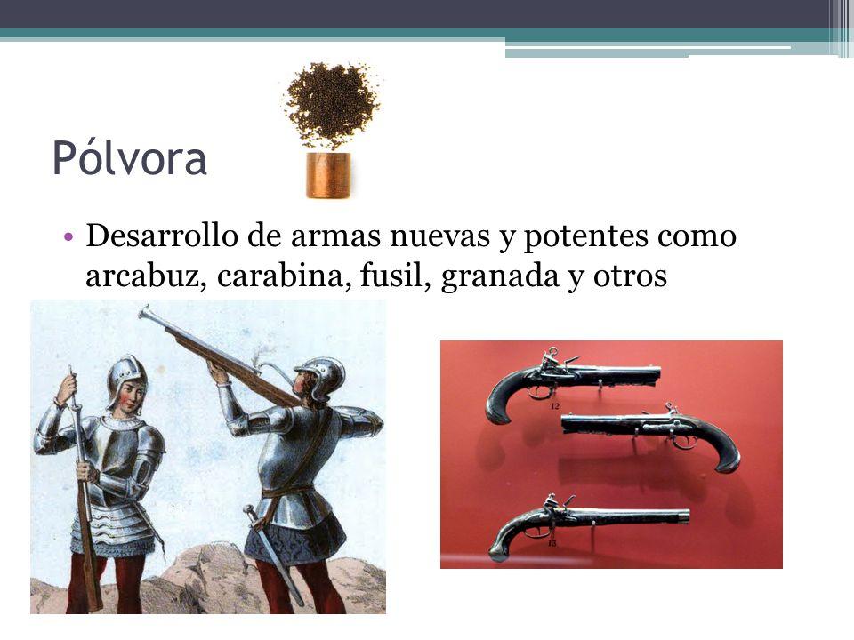 Pólvora Desarrollo de armas nuevas y potentes como arcabuz, carabina, fusil, granada y otros
