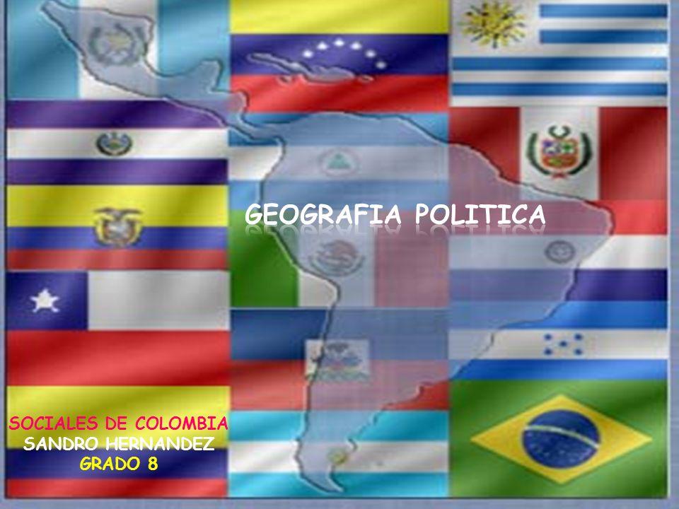 GEOGRAFIA POLITICA SOCIALES DE COLOMBIA SANDRO HERNANDEZ GRADO 8
