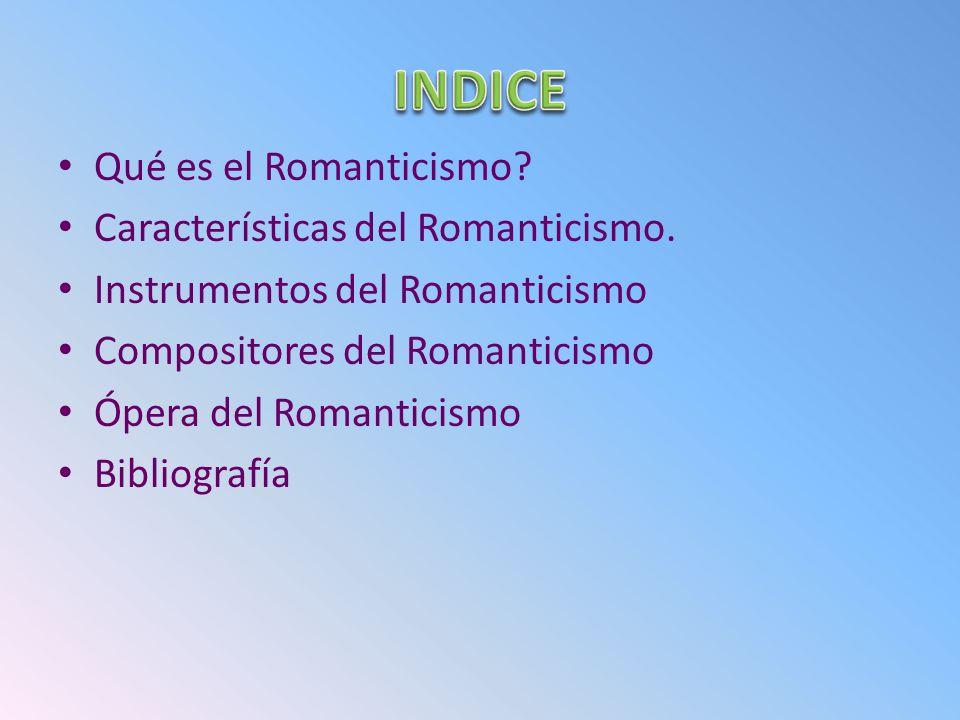 INDICE Qué es el Romanticismo Características del Romanticismo.