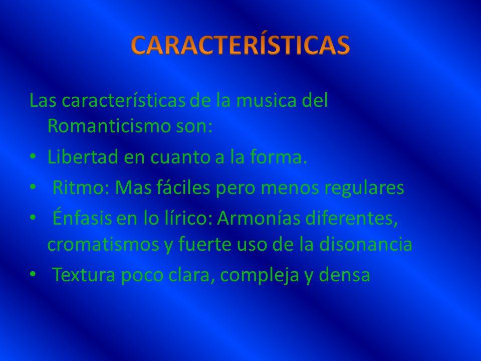 CARACTERÍSTICAS Las características de la musica del Romanticismo son:
