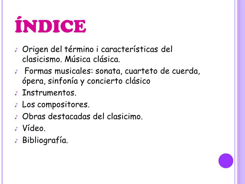 ÍNDICE Origen del término i características del clasicismo. Música clásica.