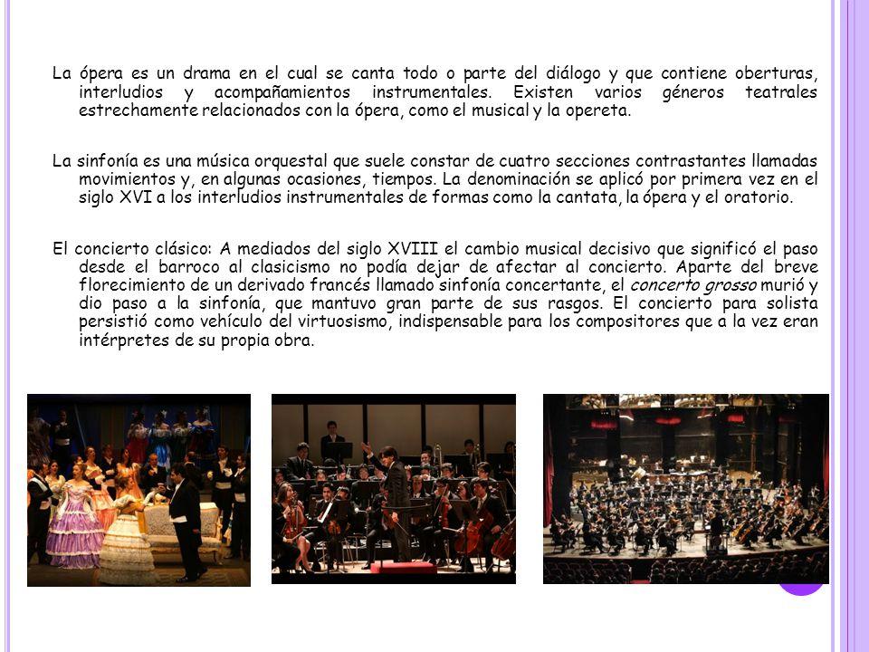 La ópera es un drama en el cual se canta todo o parte del diálogo y que contiene oberturas, interludios y acompañamientos instrumentales.