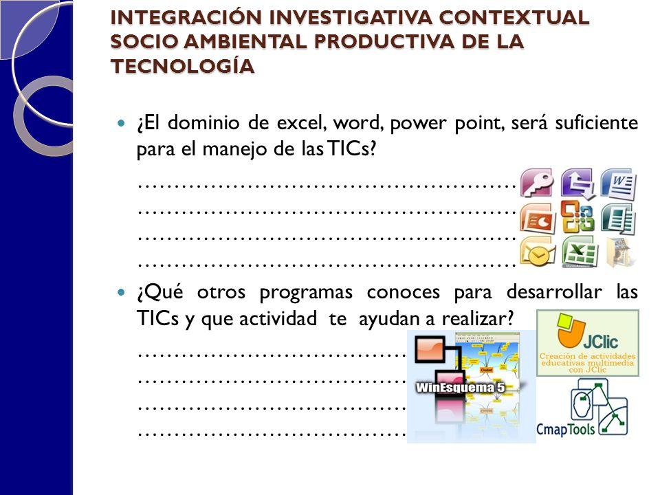 INTEGRACIÓN INVESTIGATIVA CONTEXTUAL SOCIO AMBIENTAL PRODUCTIVA DE LA TECNOLOGÍA