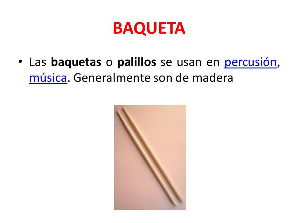 BAQUETA Las baquetas o palillos se usan en percusión, música. Generalmente son de madera