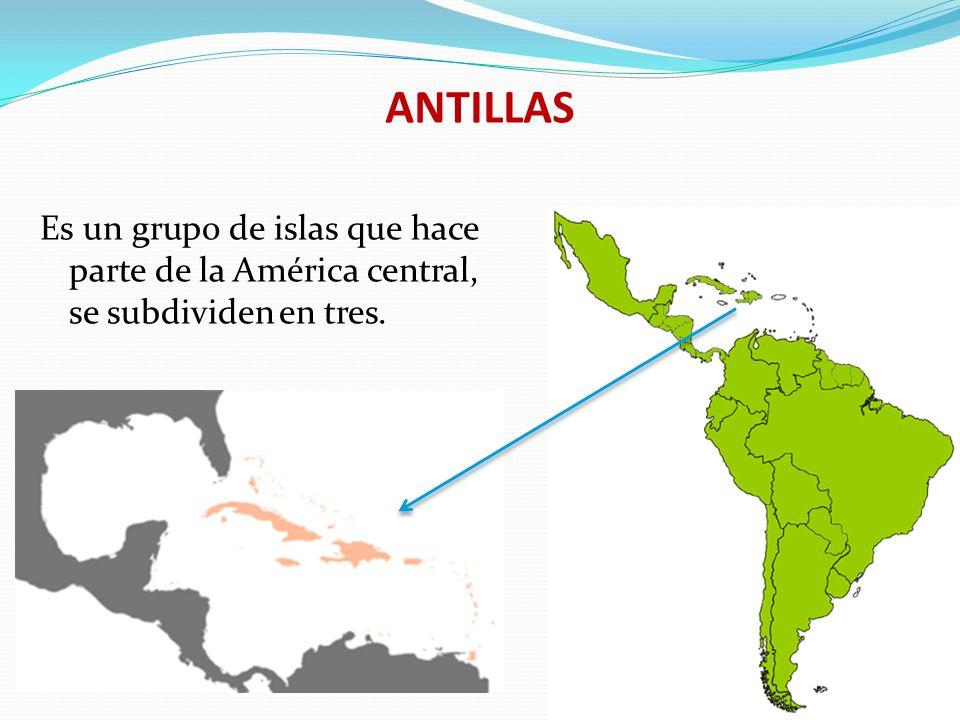 ANTILLAS Es un grupo de islas que hace parte de la América central, se subdividen en tres.