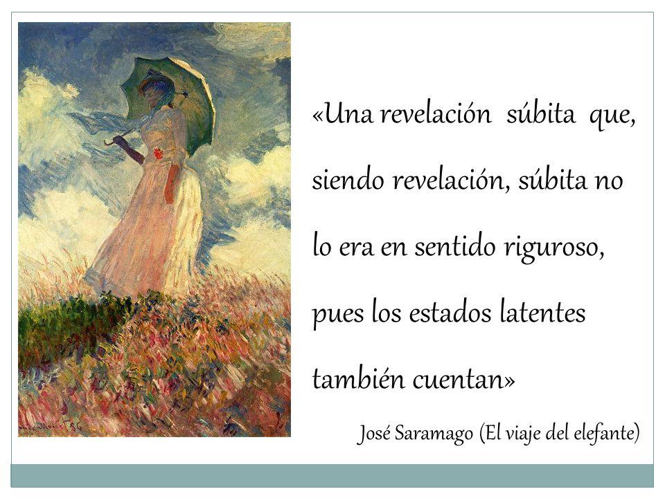 «Una revelación súbita que, siendo revelación, súbita no lo era en sentido riguroso, pues los estados latentes también cuentan»