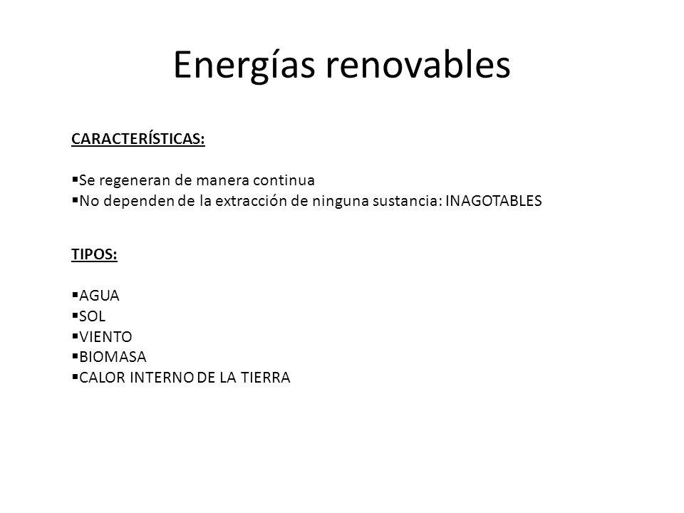 Energías renovables CARACTERÍSTICAS: Se regeneran de manera continua