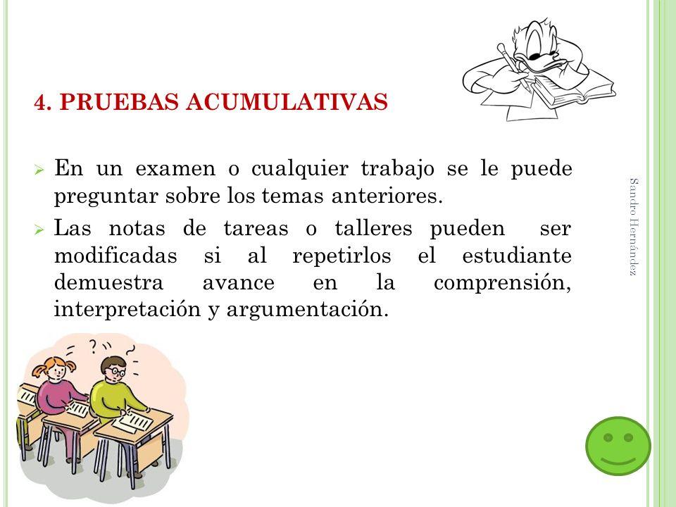 4. PRUEBAS ACUMULATIVAS En un examen o cualquier trabajo se le puede preguntar sobre los temas anteriores.