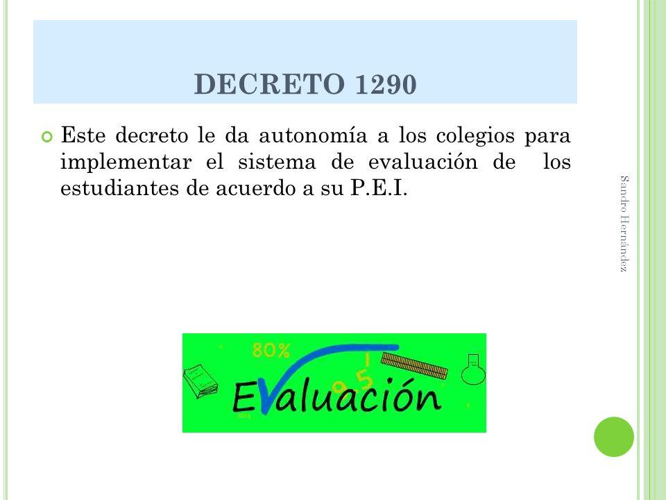 DECRETO 1290Este decreto le da autonomía a los colegios para implementar el sistema de evaluación de los estudiantes de acuerdo a su P.E.I.