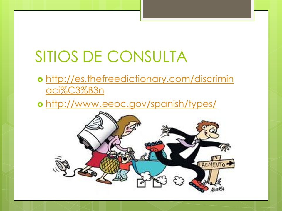 SITIOS DE CONSULTA http://es.thefreedictionary.com/discriminaci%C3%B3n