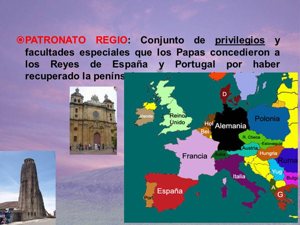 PATRONATO REGIO: Conjunto de privilegios y facultades especiales que los Papas concedieron a los Reyes de España y Portugal por haber recuperado la península española para los cristianos.