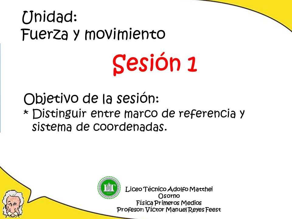 Sesión 1 Unidad: Fuerza y movimiento Objetivo de la sesión: