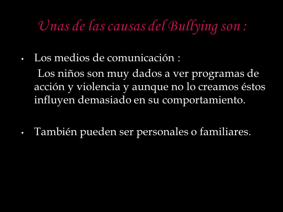Unas de las causas del Bullying son :