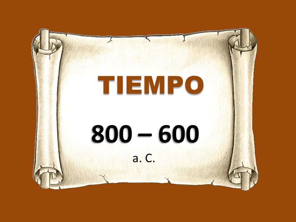 TIEMPO 800 – 600 a. C.