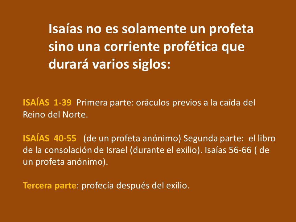 Isaías no es solamente un profeta sino una corriente profética que durará varios siglos: