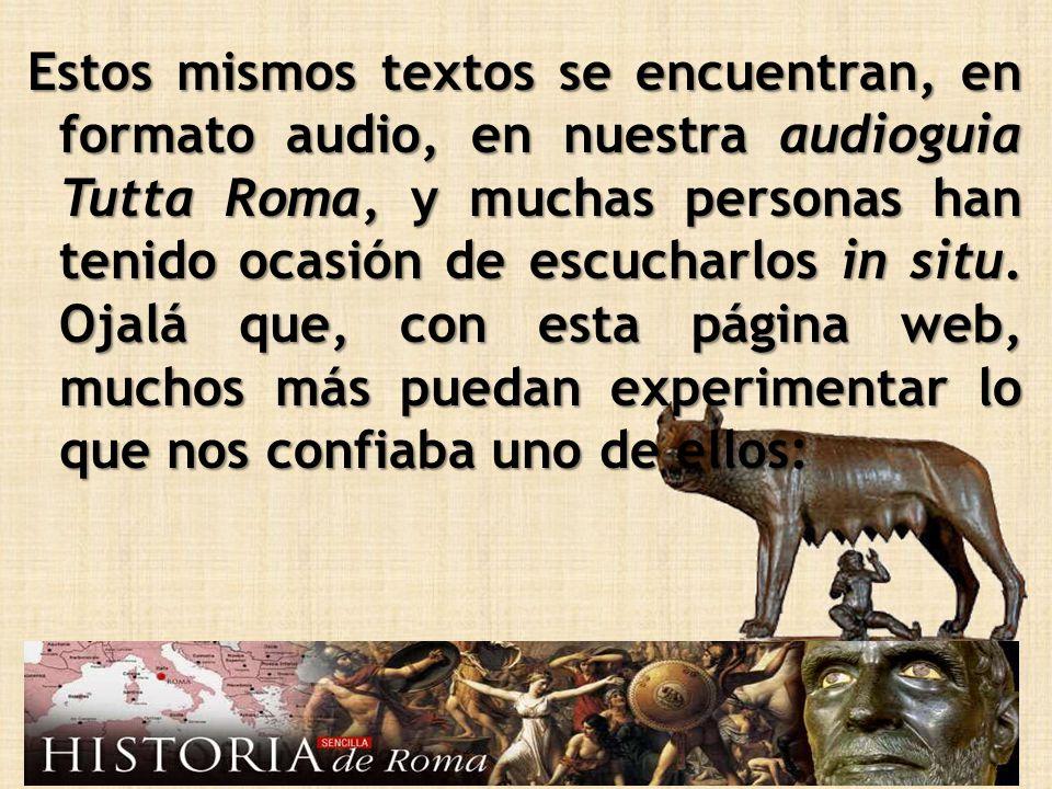 Estos mismos textos se encuentran, en formato audio, en nuestra audioguia Tutta Roma, y muchas personas han tenido ocasión de escucharlos in situ.