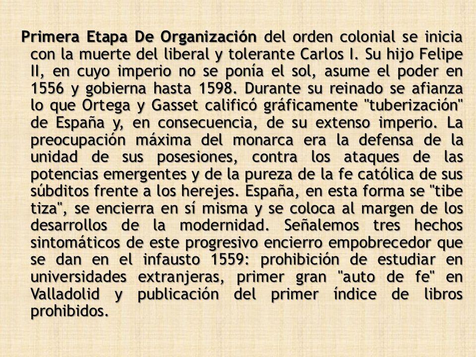 Primera Etapa De Organización del orden colonial se inicia con la muerte del liberal y tolerante Carlos I.