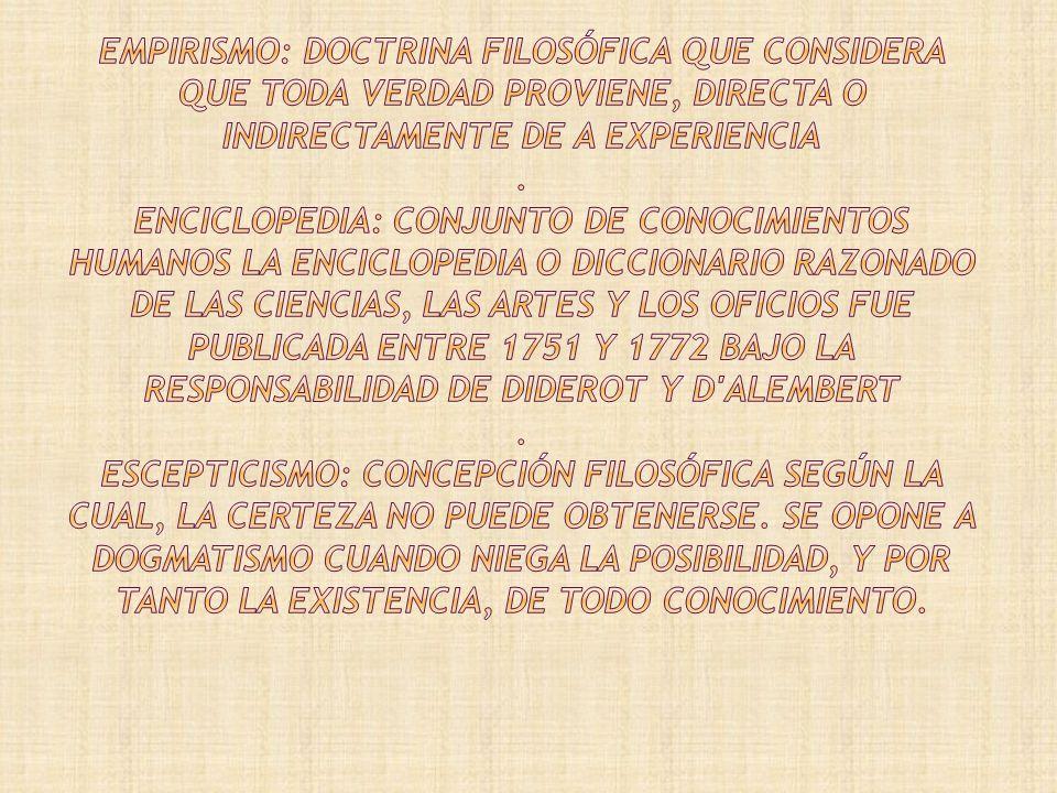 Empirismo: doctrina filosófica que considera que toda verdad proviene, directa o indirectamente de a experiencia .