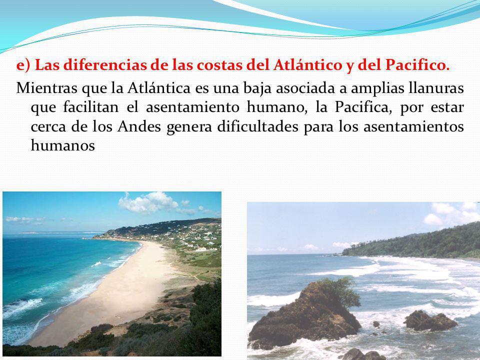 e) Las diferencias de las costas del Atlántico y del Pacifico