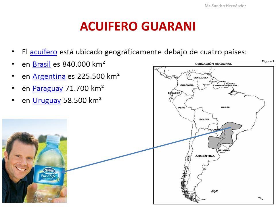 Mr. Sandro HernándezACUIFERO GUARANI. El acuífero está ubicado geográficamente debajo de cuatro países: