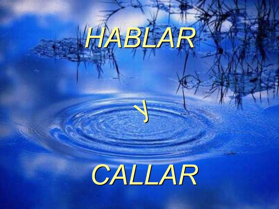 HABLAR y CALLAR