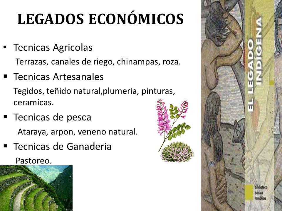 LEGADOS ECONÓMICOS Tecnicas Agricolas Tecnicas Artesanales
